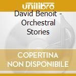 David Benoit - Orchestral Stories cd musicale di David Benoit