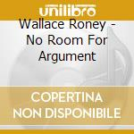 No room for argument cd musicale di Roney Wallace