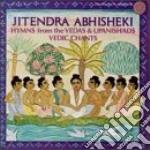 Jitendra Abhisheki - Hymns From The Vedas & Upanishads, Vedic Chants cd musicale di Jitendra Abhisheki