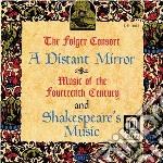 A Distant Mirror - Musica Del Xiv Secolo E Musica Shakespeariana  - The Folger Consort cd musicale di Miscellanee