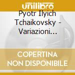 Ciaikovski - Variazioni Rococo' X Vlc E Orchestra Op. cd musicale di CIAIKOVSKI PYOTR IL'