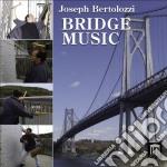 Joseph Bertolozzi - Bridge Music cd musicale di Joseph Bertolozzi