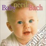 Johann Sebastian Bach - Baby Needs Bach cd musicale di Johann Sebastian Bach