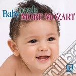 Mozart - Baby Needs More Mozart cd musicale di Wolfgang ama Mozart