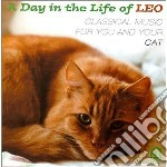 A Day In The Life Of Leo - Classical Music For You And Your Cat  - Vari  /los Angeles Chamber Orchestra, Moscow Chamber Orchestra, New York Chamber Sy cd musicale di Miscellanee