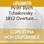 Ciaikovski - Ouverture 1812 Op.49, La Tempesta Op.18, cd musicale di CIAIKOVSKI PYOTR IL'