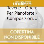Reverie - Opere Per Pianoforte - Composizioni Di Debussy, Chopin, Liszt, cd musicale