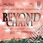 Beyond Chant - Mysteries Of The Renaissance  - Keene Dennis Dir  /voices Of Ascension Chorus cd musicale di Miscellanee