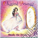 Classical Princess For Dress-up  - Vari  /dallas Symphony Orchestra, English Chamber Orchestra, Los Angeles Chamber Orchestra, New Jersey Symphony Orc cd musicale di Miscellanee