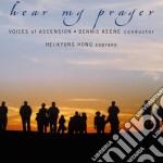 Hear My Prayer  - Keene Dennis Dir  /hei-kyung Hong, Soprano  Voices Of Ascension Chorus cd musicale di Miscellanee