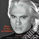 Where Are You, My Brothers? - Canzoni Degli Anni Della Guerra  - Hvorostovsky Dmitri  Bar/spiritual Revival Choir Of Russia  Ensemble Style Of Five  M cd musicale di Artisti Vari