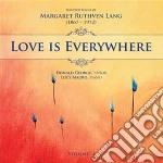 Love is everywhere: songs, vol.1 cd musicale di Lang margaret ruthv