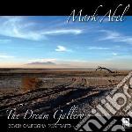 Mark Abel - The Dream Gallery: Seven California Port cd musicale di Mark Abel