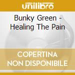 Bunky Green - Healing The Pain cd musicale