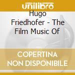 Hugo Friedhofer - The Film Music Of cd musicale