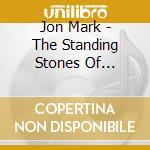 Mark, Jon - The Standing Stones Of Callanish cd musicale di Jon Mark