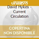 Hykes, David - Current Circulation cd musicale di David Hykes
