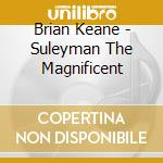 Keane, Brian - Suleyman The Magnificent cd musicale di Keane b. / tekbilek