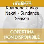 Nakai, R Carlos - Sundance Season cd musicale di Nakai r. carlos