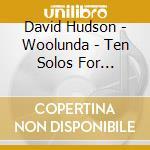 Hudson, David - Woolunda - Ten Solos For Didgeridoo cd musicale di David Hudson
