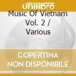 Various - Music Of Vietnam Vol. 2 cd musicale di Music of vietnam