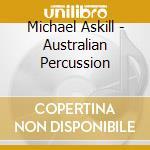 Askill, Michael - Australian Percussion cd musicale di Michael Askill