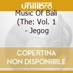 Music Of Bali 1 - Jegog cd musicale di Music of bali 1