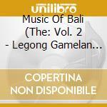 Music Of Bali 2 - Legong Gamelan cd musicale di Music of bali 2
