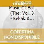 Music Of Bali 3 - Kekak & Tektekan cd musicale di Music of bali 3