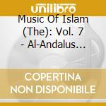Music Of Islam -  7 - Al-Andalus - Andalusian Music cd musicale di Music of islam - 7