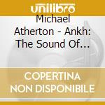 Atherton, Michael - Ankh: The Sound Of Ancient Egypt cd musicale di Michael Atherton