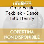 Omar Faruk Tekbilek - Dance Into Eternity cd musicale di TEKBILEK OMAR FARUK