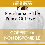 Mallik Premkumar - The Prince Of Love - Vocal Art Of North cd musicale di Premkumar Mallik