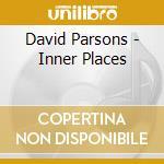 Parsons, David - Inner Places cd musicale di David Parsons