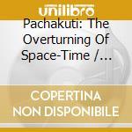 Inkuyo - Pachakuti: The Overturning Of Space-Time cd musicale di INKUYO