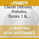 CLAUDE DEBUSSY PRELUDES - BOOKS 1 & 2     cd musicale di Roger Woodward