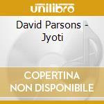 Parsons David - Jyoti cd musicale di David Parsons