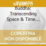 Buddha - transcending space & time cd musicale di Artisti Vari