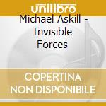 Askill Michael - Invisible Forces cd musicale di Michael Askill