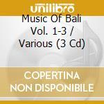 The complete 3-cd box set cd musicale di Music of bali