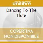 Dancing to the flute av 08 cd musicale di ARTISTI VARI