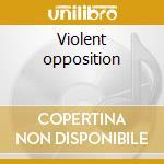 Violent opposition cd musicale di K.levene (public ima