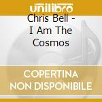 Chris Bell - I Am The Cosmos cd musicale di Chris Bell