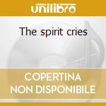 The spirit cries cd musicale di Endangered music pro
