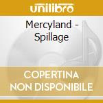 Spillage - cd musicale di Mercyland