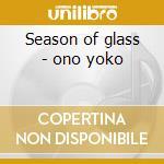 Season of glass - ono yoko cd musicale di Yoko ono dig.remastered
