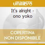 It's alright - ono yoko cd musicale di Yoko ono dig.remastered