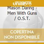 Men with guns - o.s.t. cd musicale di Mason daring (ost)