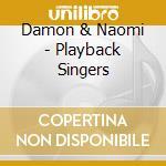 Playback singers - cd musicale di Damon & naomi