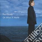 Oh what a world cd musicale di Paul Brady